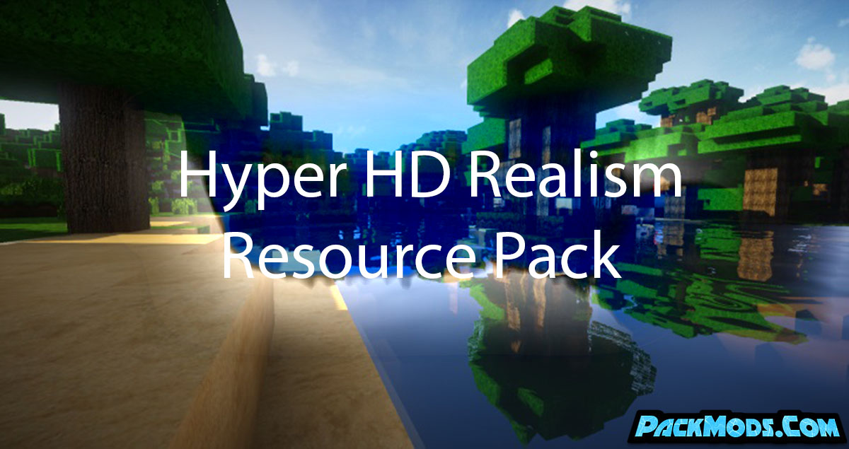hyper hd realism resource pack - Hyper HD Realism 1.17/1.16.4 Resource Pack 1.15.2/1.14.4/1.13.2/1.12.2